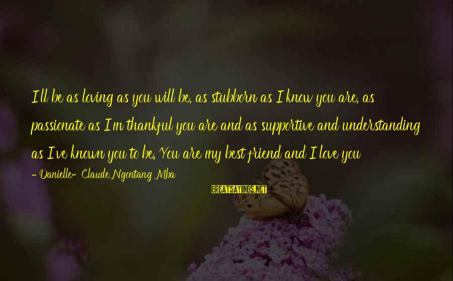 Confidence Interval Sayings By Danielle-Claude Ngontang Mba: I'll be as loving as you will be, as stubborn as I know you are,