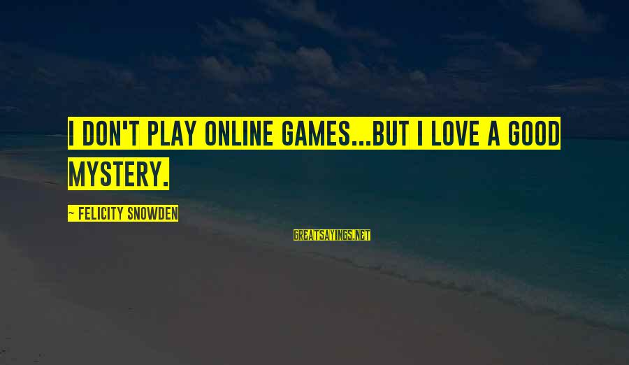 Confidence Interval Sayings By Felicity Snowden: I don't play online games...but I love a good mystery.