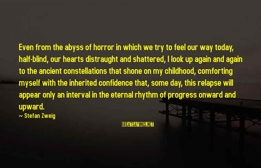 Confidence Interval Sayings By Stefan Zweig: Even from the abyss of horror in which we try to feel our way today,