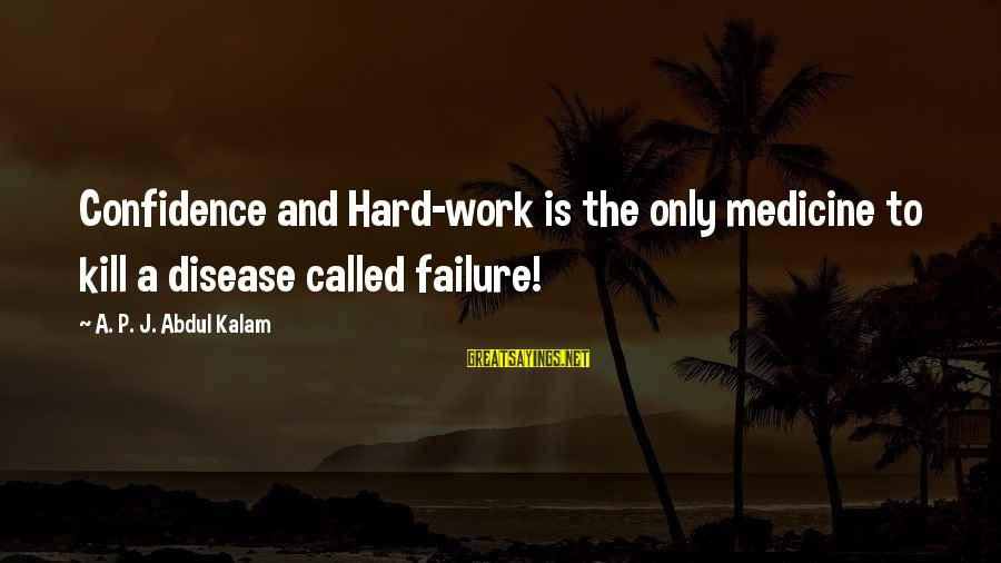 Confidence Quotes And Sayings By A. P. J. Abdul Kalam: Confidence and Hard-work is the only medicine to kill a disease called failure!
