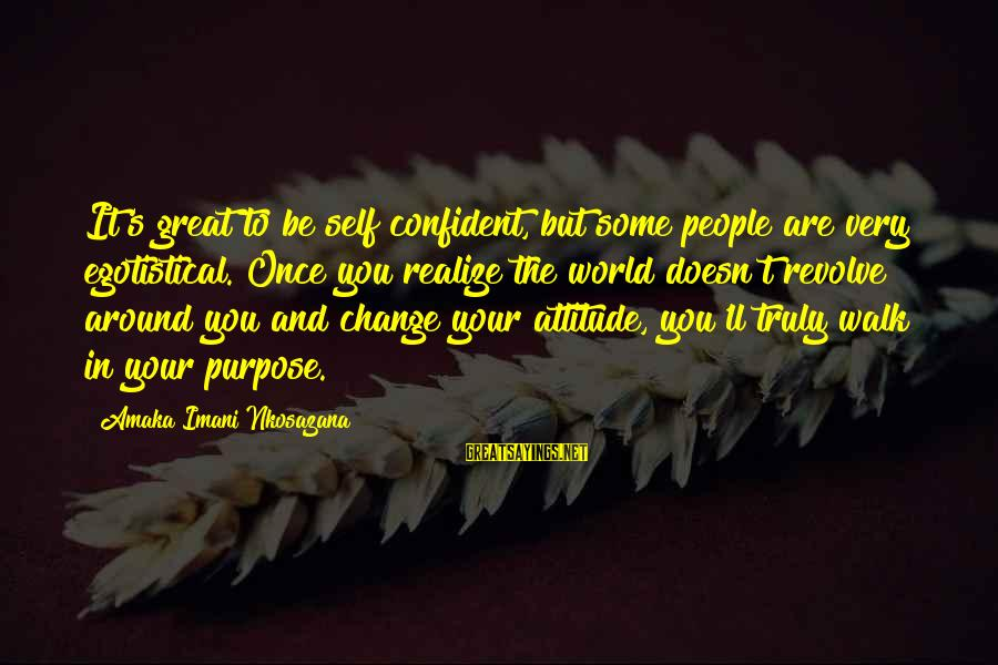 Confidence Quotes And Sayings By Amaka Imani Nkosazana: It's great to be self confident, but some people are very egotistical. Once you realize