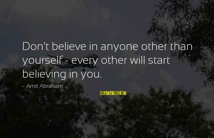 Confidence Quotes And Sayings By Amit Abraham: Don't believe in anyone other than yourself - every other will start believing in you.
