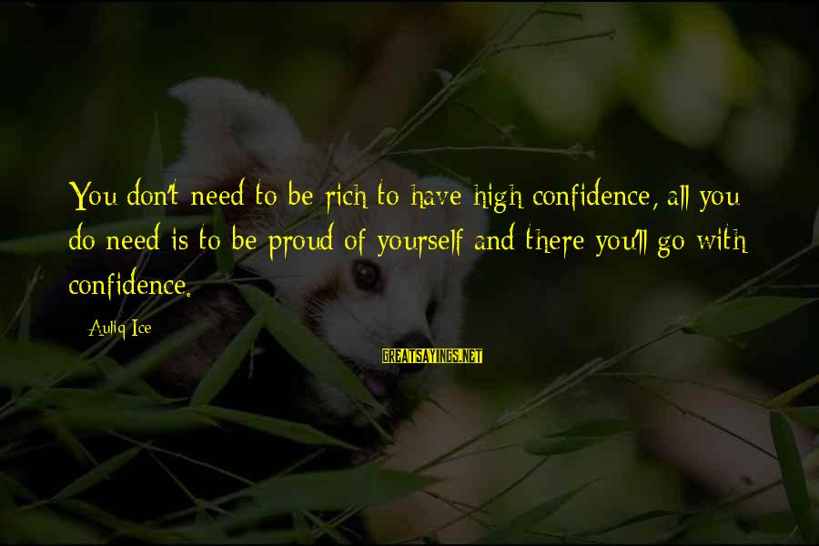 Confidence Quotes And Sayings By Auliq Ice: You don't need to be rich to have high confidence, all you do need is