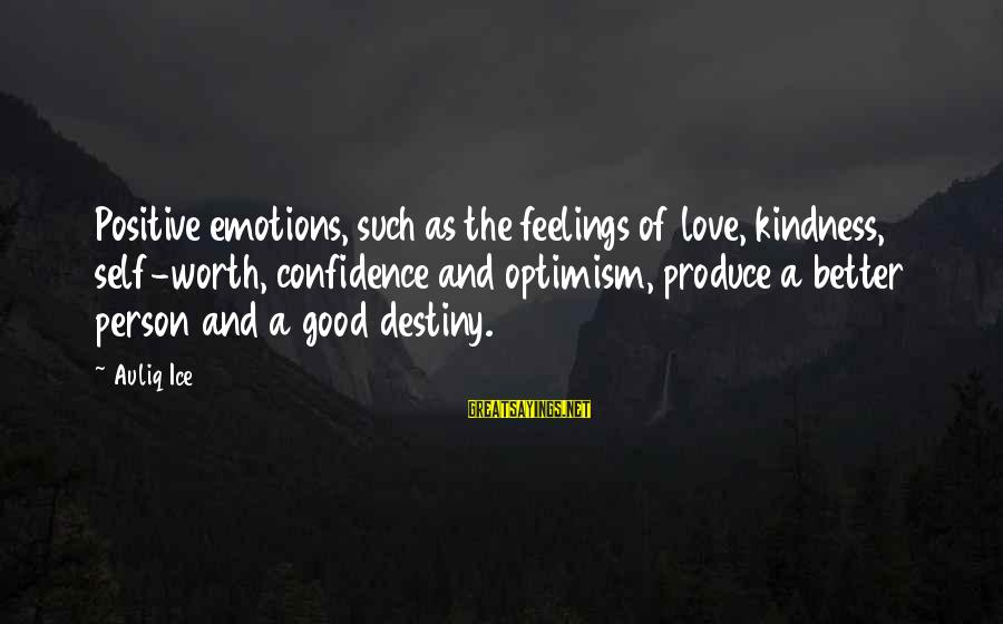 Confidence Quotes And Sayings By Auliq Ice: Positive emotions, such as the feelings of love, kindness, self-worth, confidence and optimism, produce a