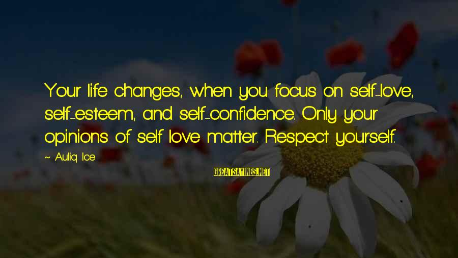 Confidence Quotes And Sayings By Auliq Ice: Your life changes, when you focus on self-love, self-esteem, and self-confidence. Only your opinions of