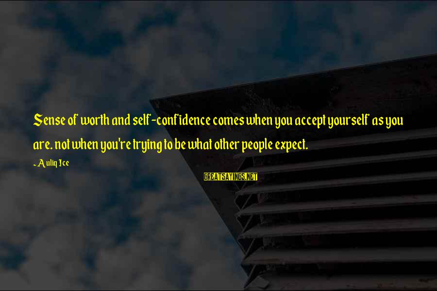Confidence Quotes And Sayings By Auliq Ice: Sense of worth and self-confidence comes when you accept yourself as you are. not when