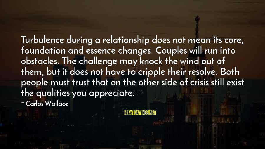 Confidence Quotes And Sayings By Carlos Wallace: Turbulence during a relationship does not mean its core, foundation and essence changes. Couples will