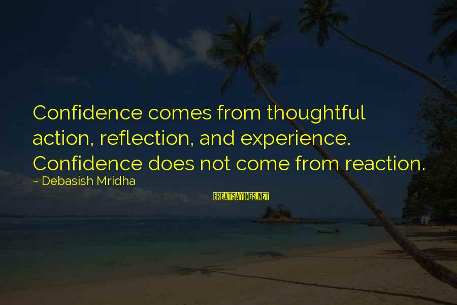 Confidence Quotes And Sayings By Debasish Mridha: Confidence comes from thoughtful action, reflection, and experience. Confidence does not come from reaction.