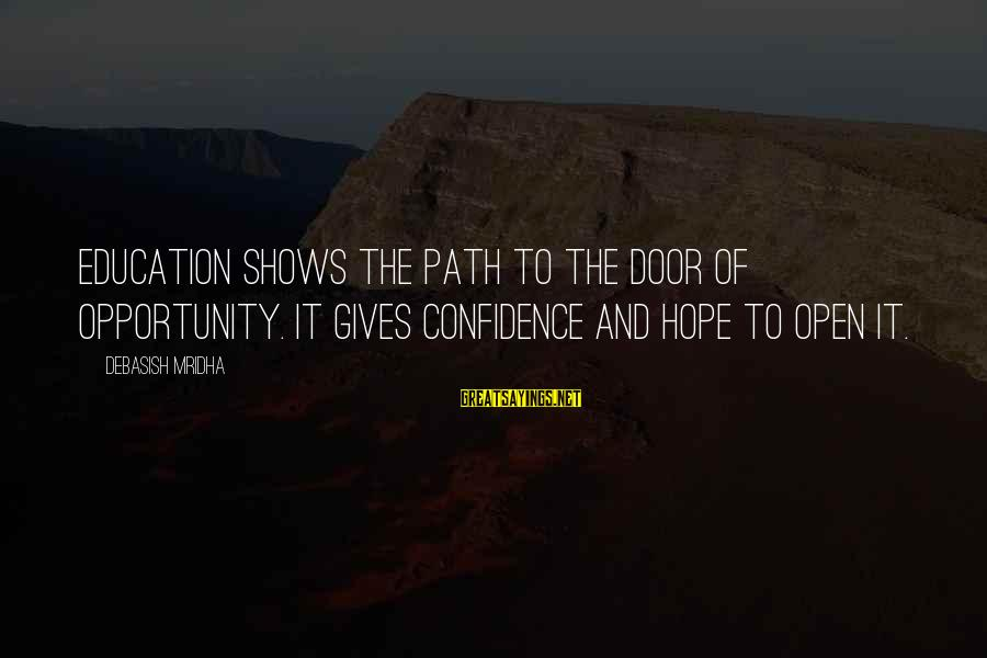 Confidence Quotes And Sayings By Debasish Mridha: Education shows the path to the door of opportunity. It gives confidence and hope to