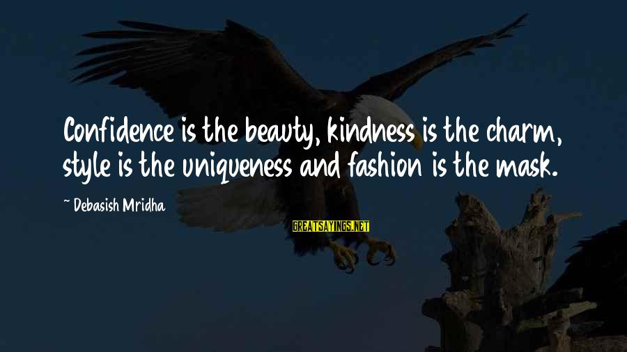 Confidence Quotes And Sayings By Debasish Mridha: Confidence is the beauty, kindness is the charm, style is the uniqueness and fashion is