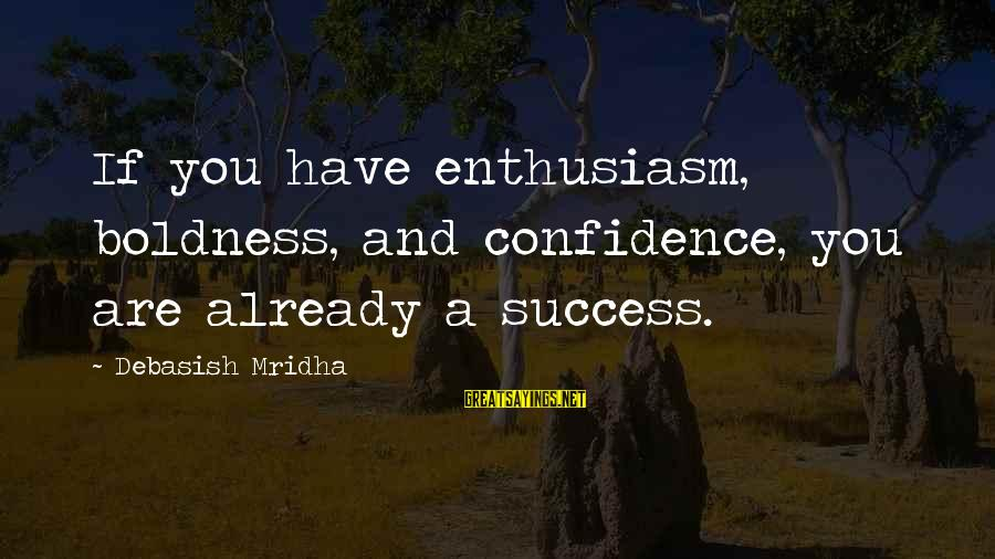 Confidence Quotes And Sayings By Debasish Mridha: If you have enthusiasm, boldness, and confidence, you are already a success.