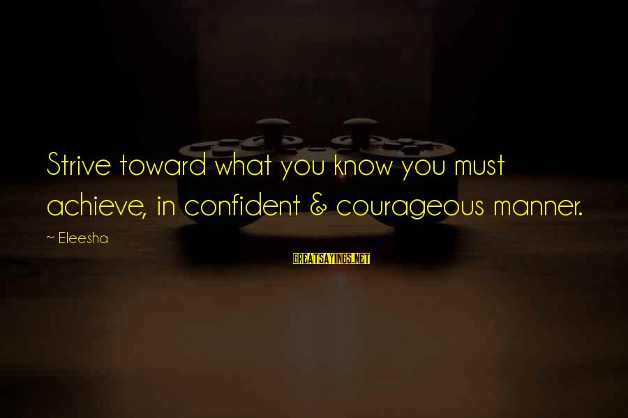 Confidence Quotes And Sayings By Eleesha: Strive toward what you know you must achieve, in confident & courageous manner.