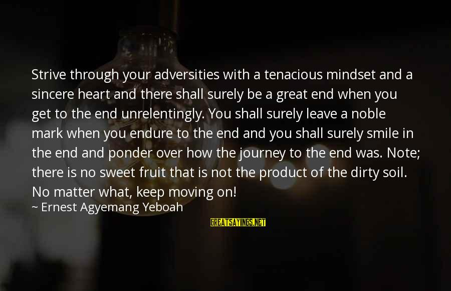 Confidence Quotes And Sayings By Ernest Agyemang Yeboah: Strive through your adversities with a tenacious mindset and a sincere heart and there shall