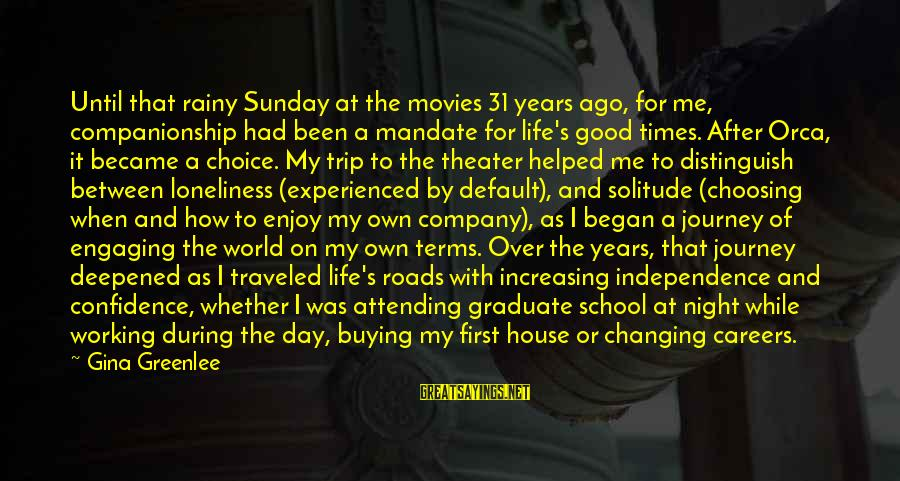 Confidence Quotes And Sayings By Gina Greenlee: Until that rainy Sunday at the movies 31 years ago, for me, companionship had been