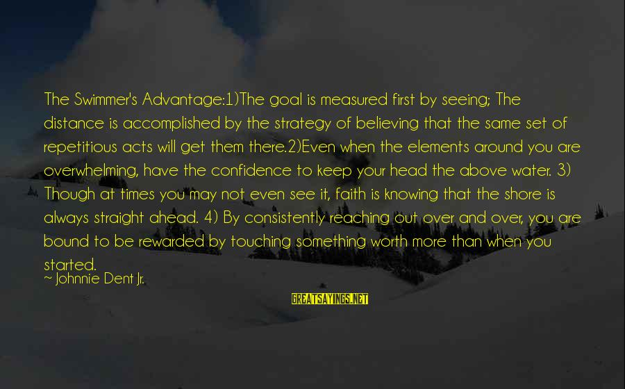 Confidence Quotes And Sayings By Johnnie Dent Jr.: The Swimmer's Advantage:1)The goal is measured first by seeing; The distance is accomplished by the