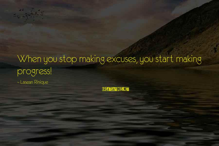 Confidence Quotes And Sayings By Lasean Rinique: When you stop making excuses, you start making progress!