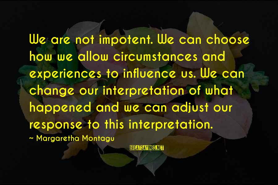 Confidence Quotes And Sayings By Margaretha Montagu: We are not impotent. We can choose how we allow circumstances and experiences to influence