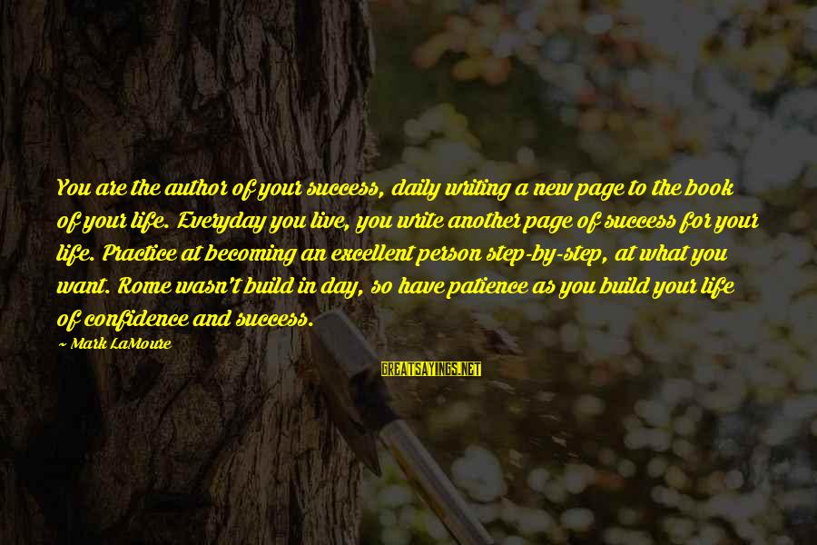 Confidence Quotes And Sayings By Mark LaMoure: You are the author of your success, daily writing a new page to the book