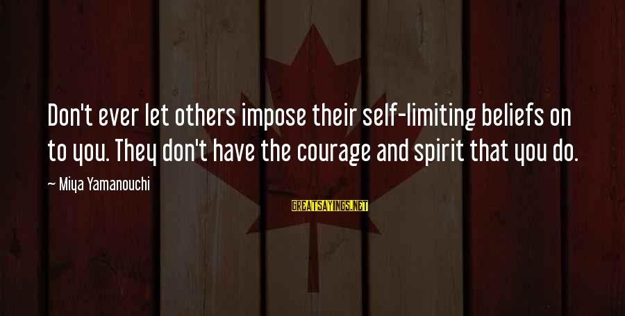 Confidence Quotes And Sayings By Miya Yamanouchi: Don't ever let others impose their self-limiting beliefs on to you. They don't have the