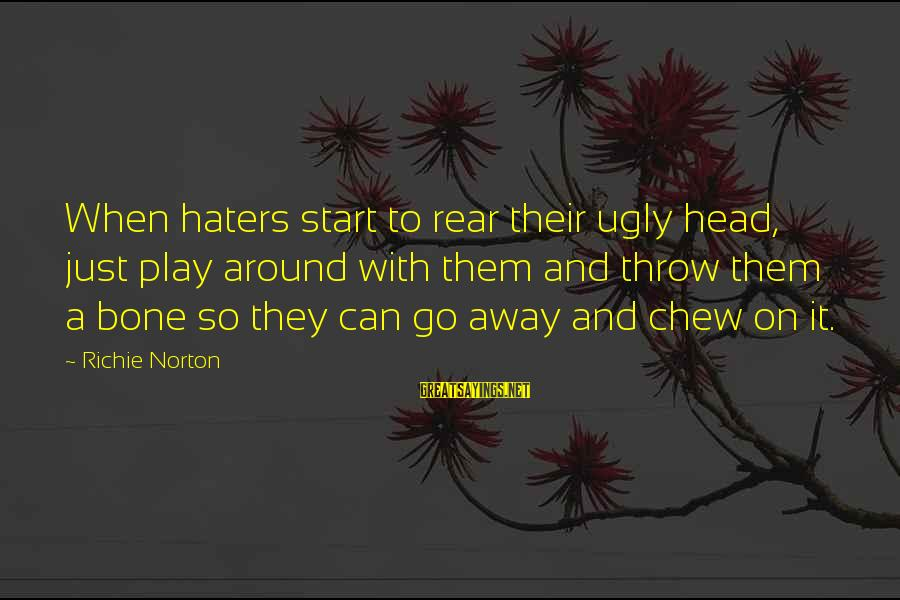 Confidence Quotes And Sayings By Richie Norton: When haters start to rear their ugly head, just play around with them and throw