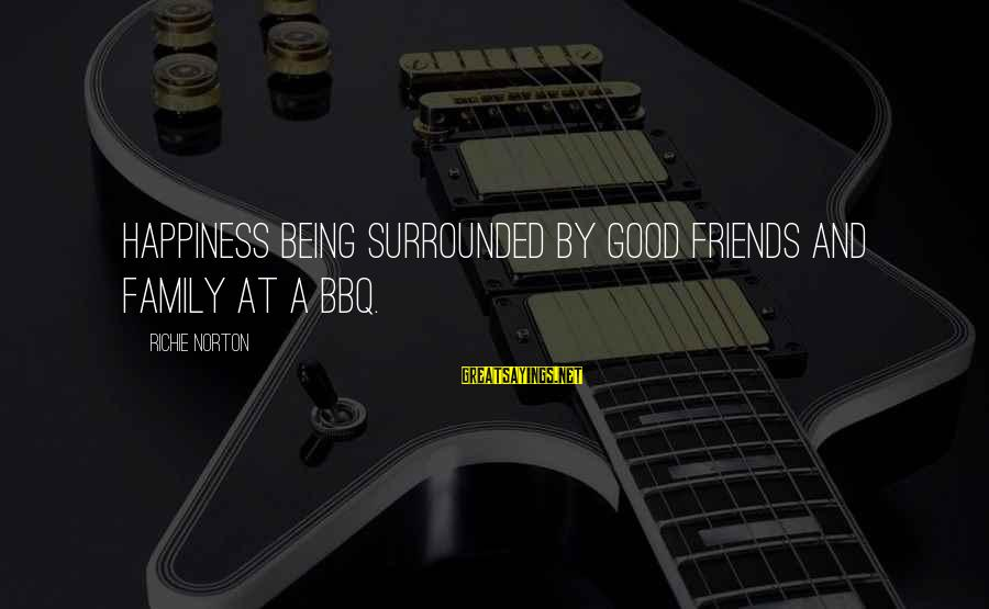 Confidence Quotes And Sayings By Richie Norton: Happiness being surrounded by good friends and family at a BBQ.