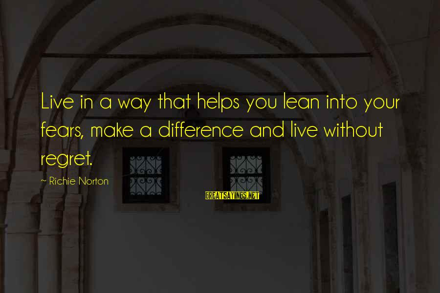 Confidence Quotes And Sayings By Richie Norton: Live in a way that helps you lean into your fears, make a difference and