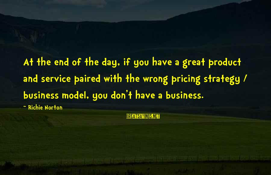 Confidence Quotes And Sayings By Richie Norton: At the end of the day, if you have a great product and service paired