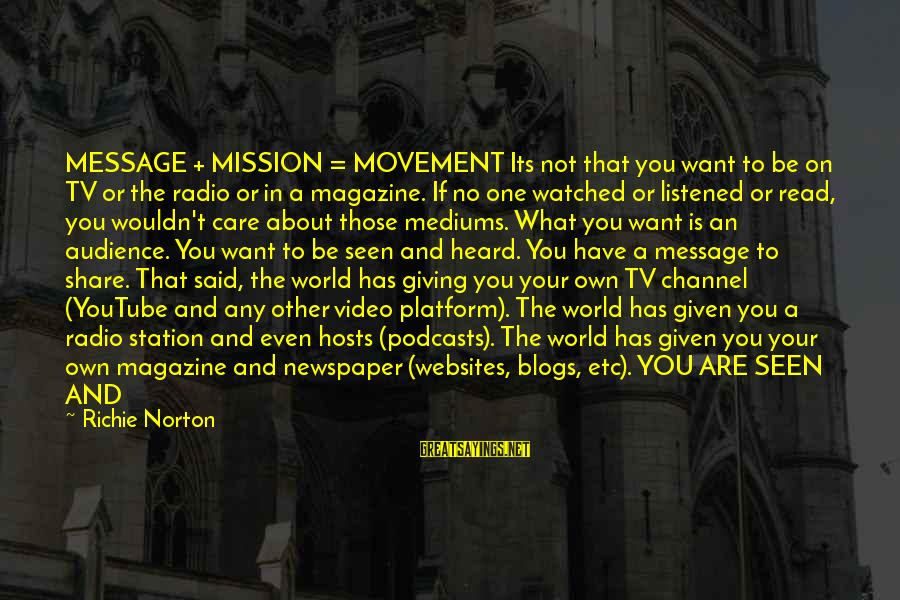 Confidence Quotes And Sayings By Richie Norton: MESSAGE + MISSION = MOVEMENT Its not that you want to be on TV or