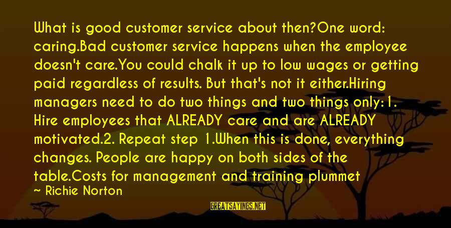 Confidence Quotes And Sayings By Richie Norton: What is good customer service about then?One word: caring.Bad customer service happens when the employee