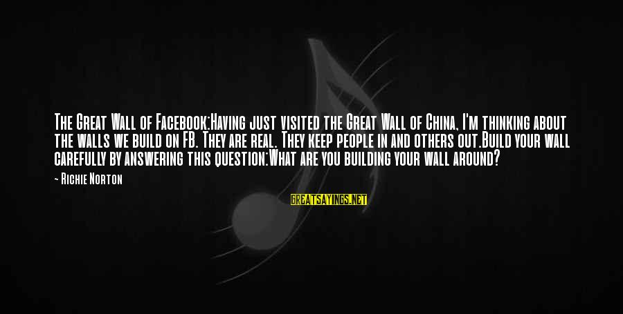 Confidence Quotes And Sayings By Richie Norton: The Great Wall of Facebook:Having just visited the Great Wall of China, I'm thinking about