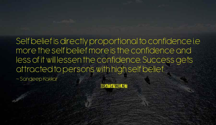 Confidence Quotes And Sayings By Sandeep Kakkar: Self belief is directly proportional to confidence i.e more the self belief more is the