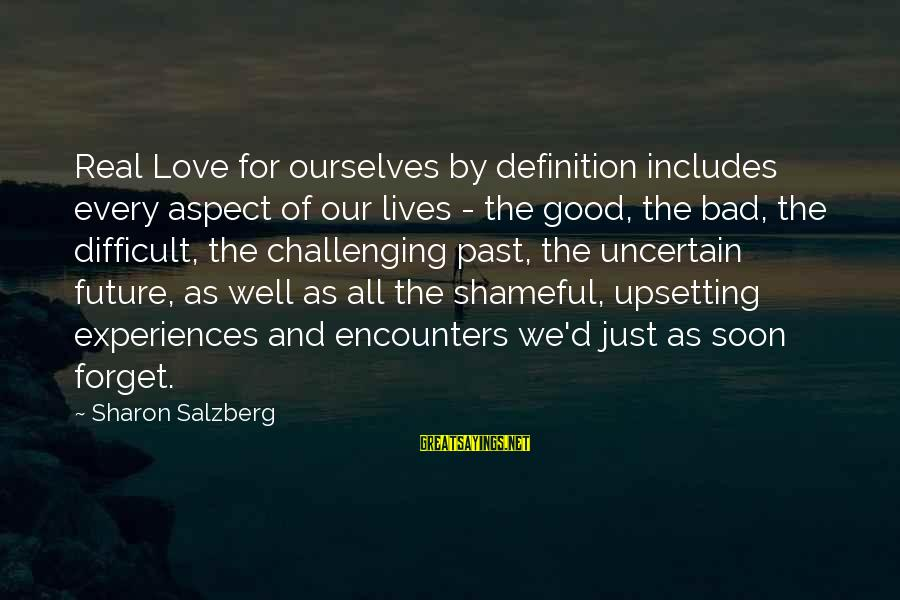Confidence Quotes And Sayings By Sharon Salzberg: Real Love for ourselves by definition includes every aspect of our lives - the good,