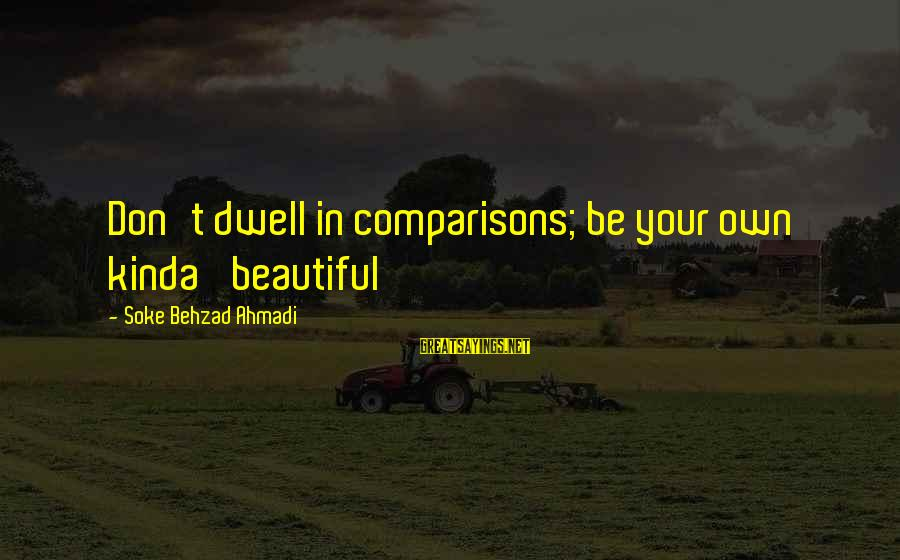 Confidence Quotes And Sayings By Soke Behzad Ahmadi: Don't dwell in comparisons; be your own kinda' beautiful