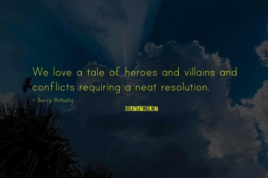 Conflicts Resolution Sayings By Barry Ritholtz: We love a tale of heroes and villains and conflicts requiring a neat resolution.