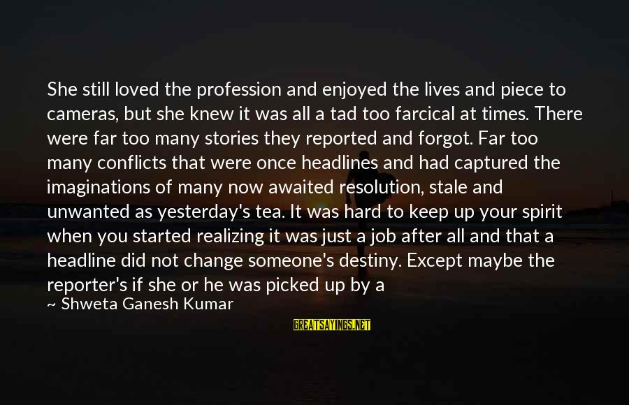 Conflicts Resolution Sayings By Shweta Ganesh Kumar: She still loved the profession and enjoyed the lives and piece to cameras, but she