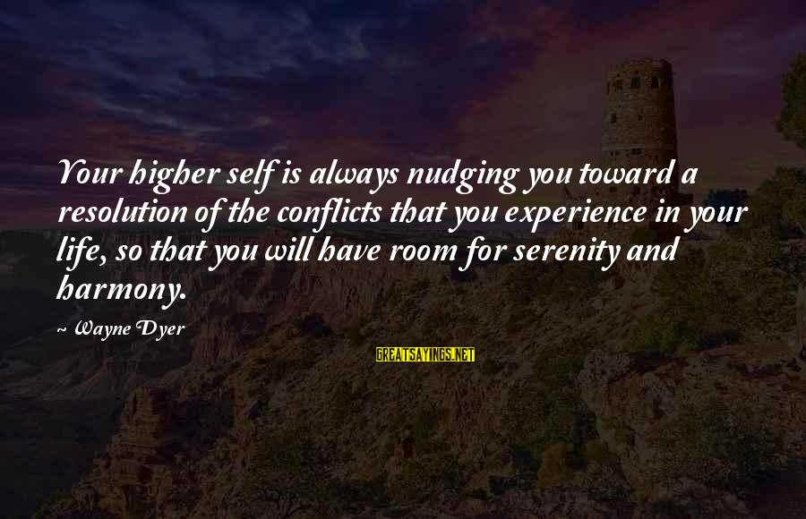 Conflicts Resolution Sayings By Wayne Dyer: Your higher self is always nudging you toward a resolution of the conflicts that you
