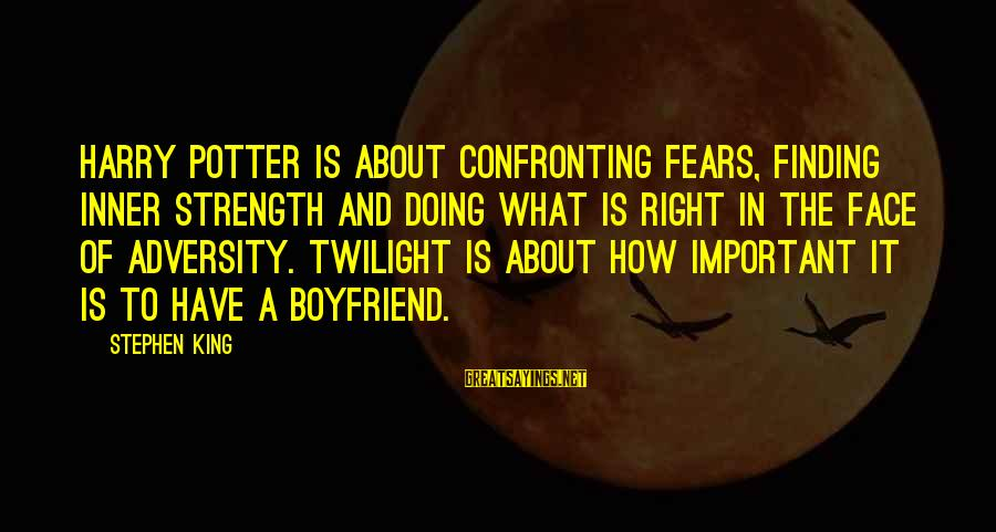Confronting Your Fears Sayings By Stephen King: Harry Potter is about confronting fears, finding inner strength and doing what is right in