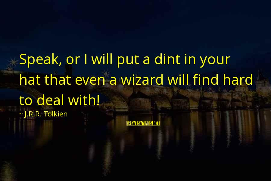 Congratulating Others Sayings By J.R.R. Tolkien: Speak, or I will put a dint in your hat that even a wizard will