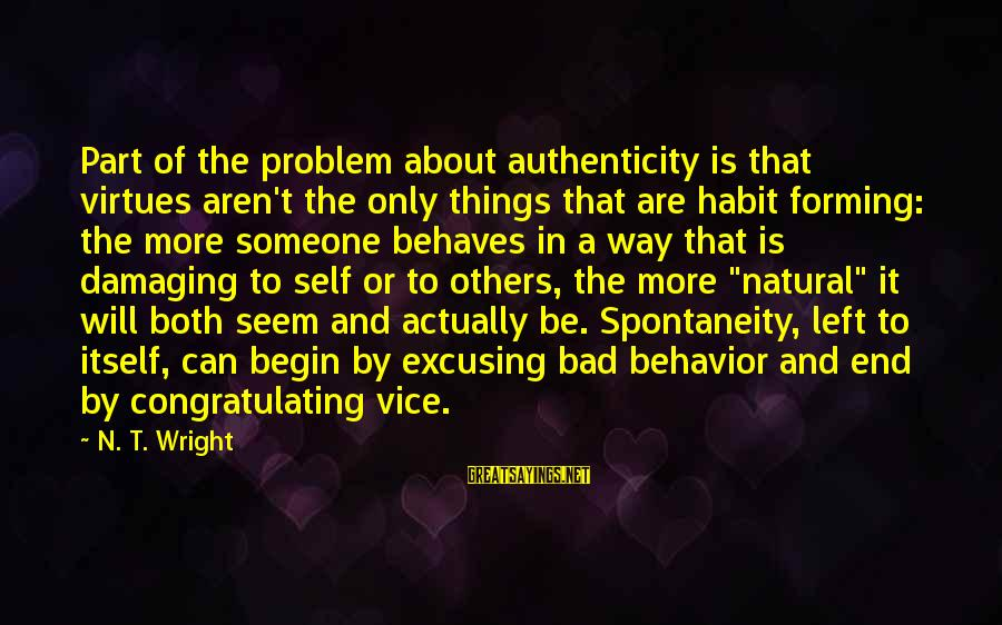 Congratulating Others Sayings By N. T. Wright: Part of the problem about authenticity is that virtues aren't the only things that are