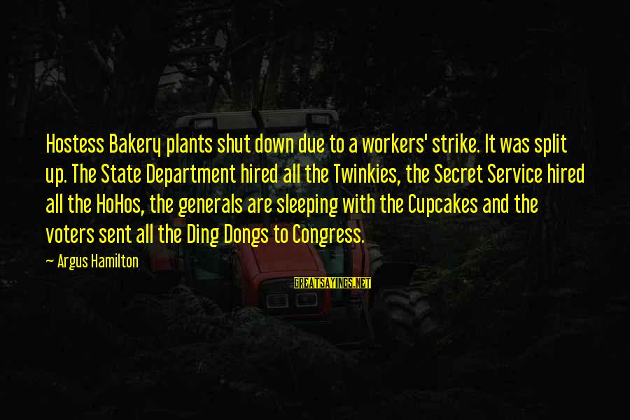 Congress Shut Down Sayings By Argus Hamilton: Hostess Bakery plants shut down due to a workers' strike. It was split up. The