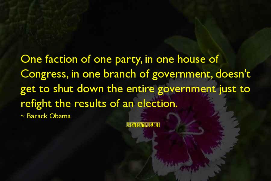Congress Shut Down Sayings By Barack Obama: One faction of one party, in one house of Congress, in one branch of government,