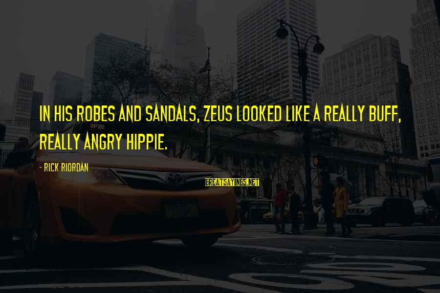Congress Shut Down Sayings By Rick Riordan: In his robes and sandals, Zeus looked like a really buff, really angry hippie.