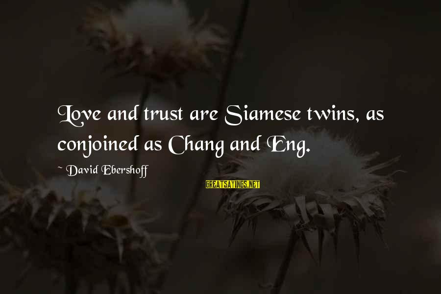 Conjoined Twins Sayings By David Ebershoff: Love and trust are Siamese twins, as conjoined as Chang and Eng.