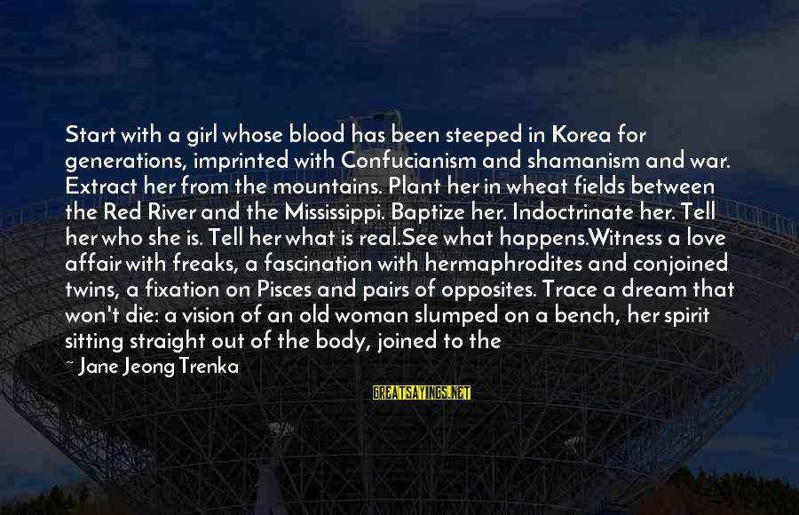 Conjoined Twins Sayings By Jane Jeong Trenka: Start with a girl whose blood has been steeped in Korea for generations, imprinted with