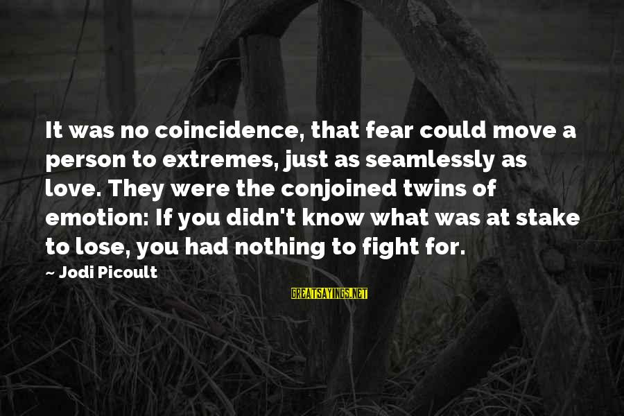 Conjoined Twins Sayings By Jodi Picoult: It was no coincidence, that fear could move a person to extremes, just as seamlessly