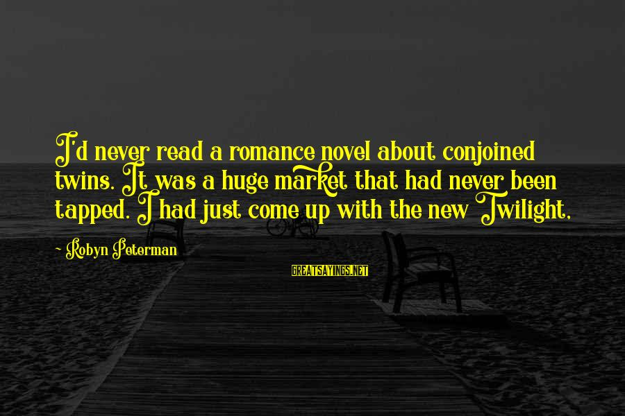 Conjoined Twins Sayings By Robyn Peterman: I'd never read a romance novel about conjoined twins. It was a huge market that