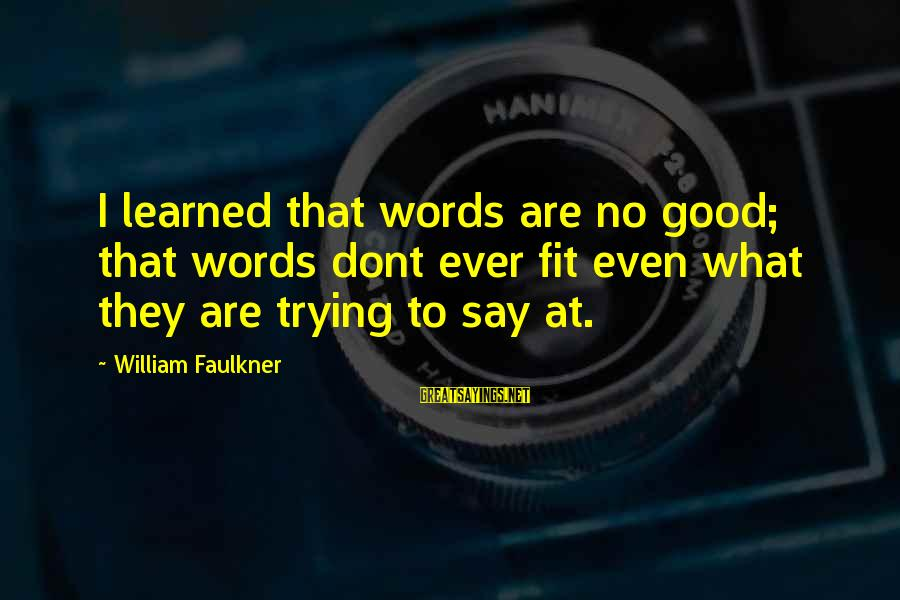 Conjoined Twins Sayings By William Faulkner: I learned that words are no good; that words dont ever fit even what they