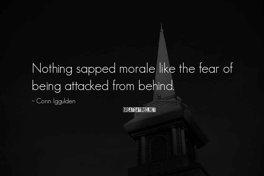 Conn Iggulden Sayings: Nothing sapped morale like the fear of being attacked from behind.