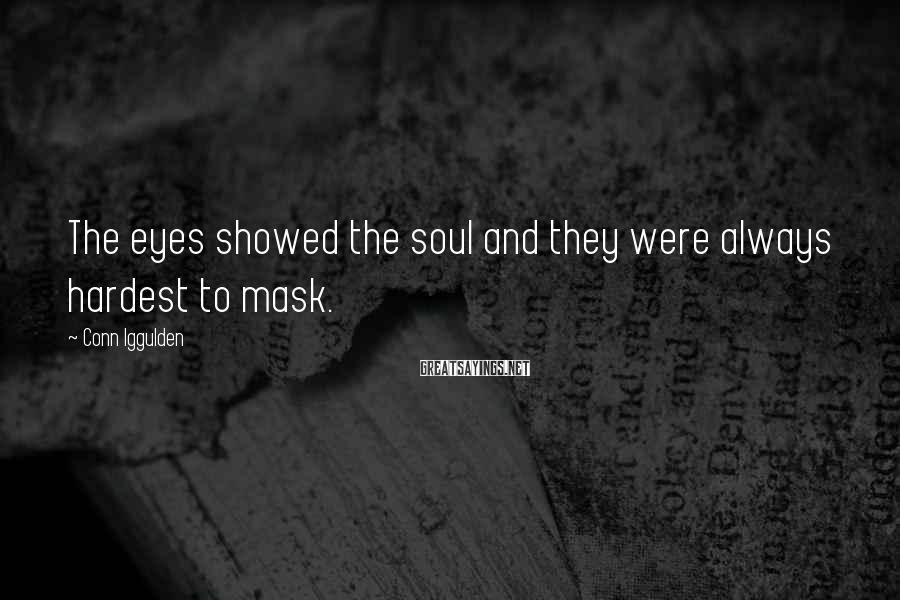 Conn Iggulden Sayings: The eyes showed the soul and they were always hardest to mask.