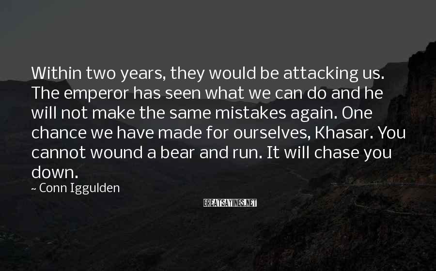 Conn Iggulden Sayings: Within two years, they would be attacking us. The emperor has seen what we can